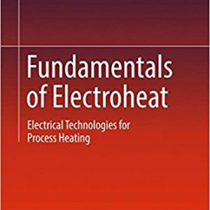 Fundamentals of Electroheat: Electrical Technologies for Process Heating